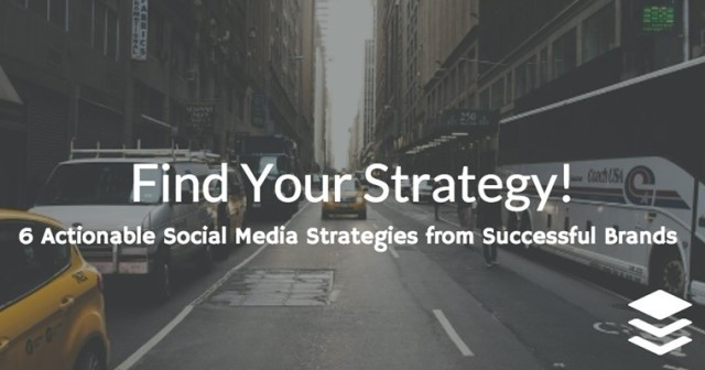 6 Actionable Social Media Strategies From Successful Brands