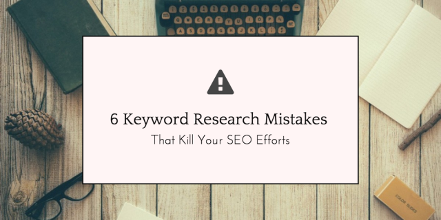 6 Keyword Research Mistakes That Kill Your SEO Efforts