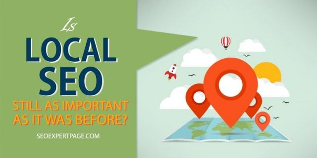 Is Local SEO Still As Important As It Was Before?