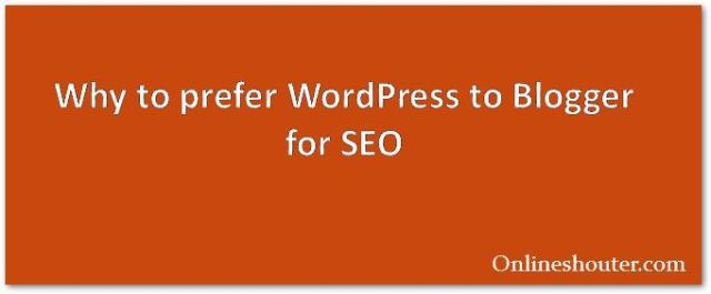 Why to prefer WordPress to Blogger for SEO